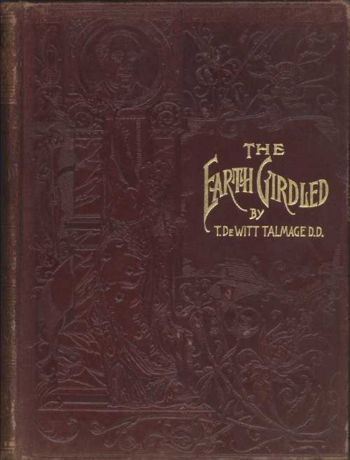 Geography of the World. Fine Binding. The Earth Girdled. Talmage, Rev. T. DeWitt
