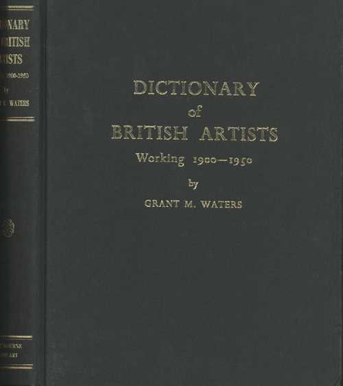 Artists. Dictionary of British Artists 1900-1950. Grant Waters.