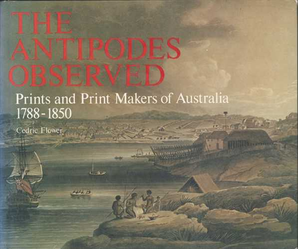 The Antipodes Observed. Prints & Print Makers of Australia. Cedric Flower