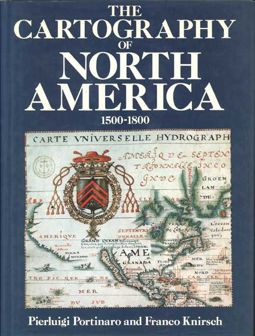 Mapmaking, Cartography of North America 1500-1800. Portinaro/Knirsch.